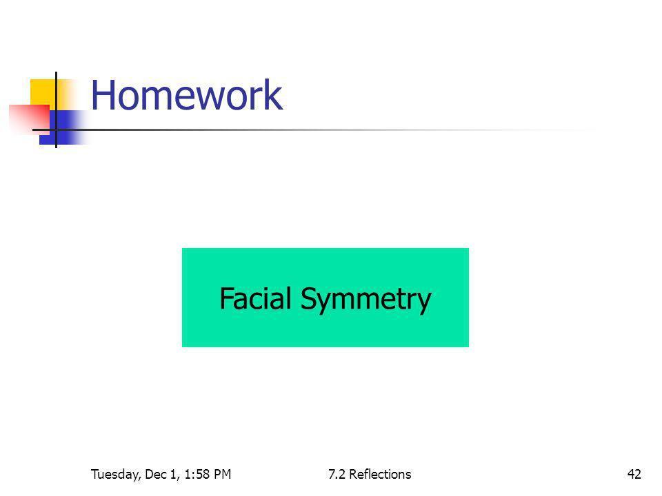 Homework Facial Symmetry Tuesday, Dec 1, 1:58 PM 7.2 Reflections