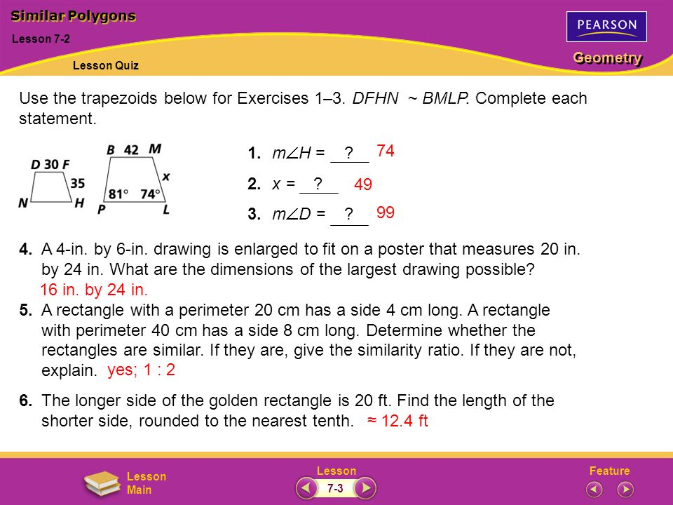 Similar Polygons Lesson 7-2. Lesson Quiz. Use the trapezoids below for Exercises 1–3. DFHN ~ BMLP. Complete each statement.