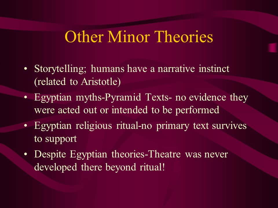 Other Minor Theories Storytelling; humans have a narrative instinct (related to Aristotle)