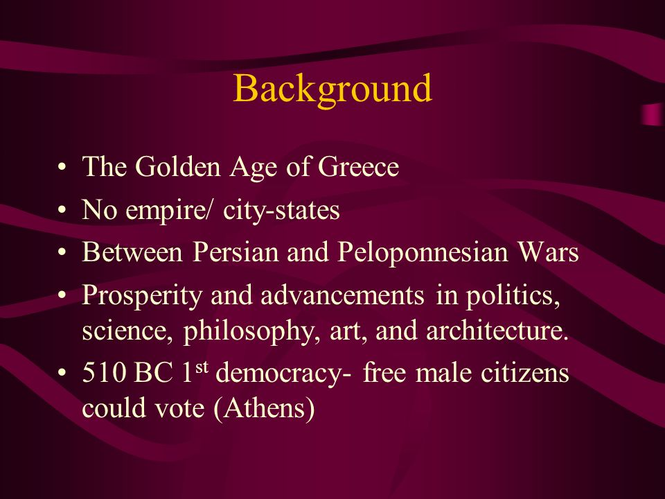 Background The Golden Age of Greece No empire/ city-states