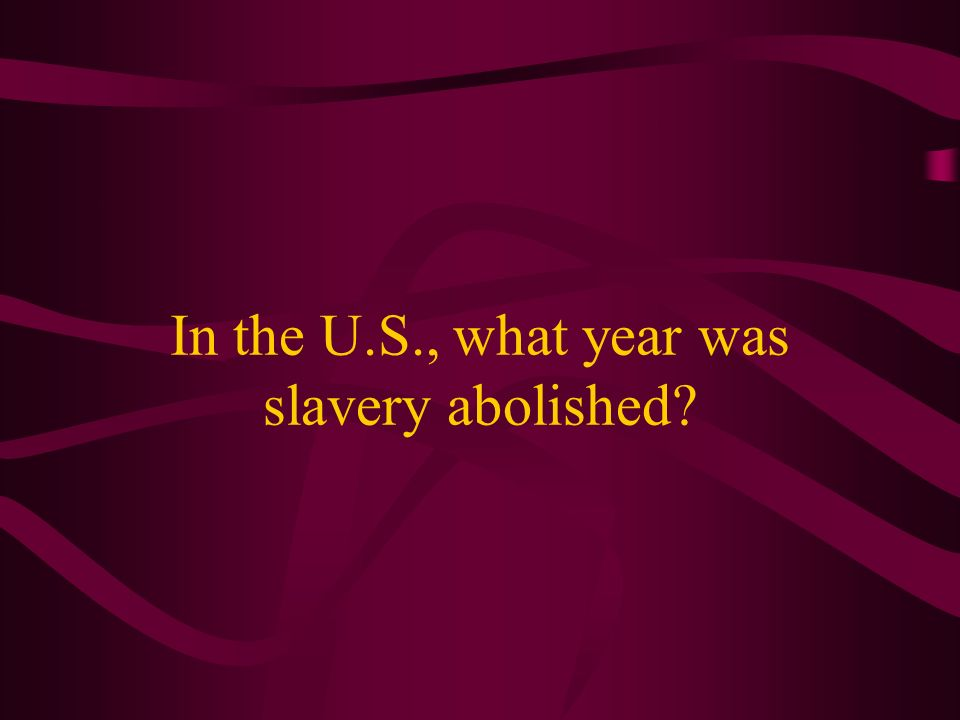 In the U.S., what year was slavery abolished