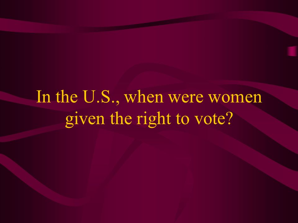 In the U.S., when were women given the right to vote