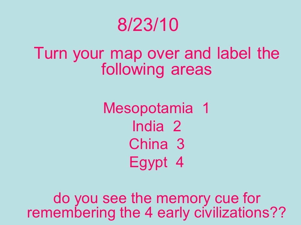 8/23/10 Turn your map over and label the following areas Mesopotamia 1