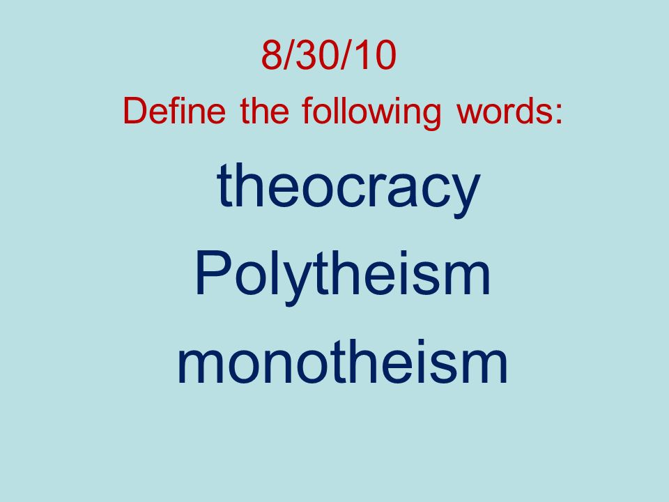 Define the following words: theocracy Polytheism monotheism