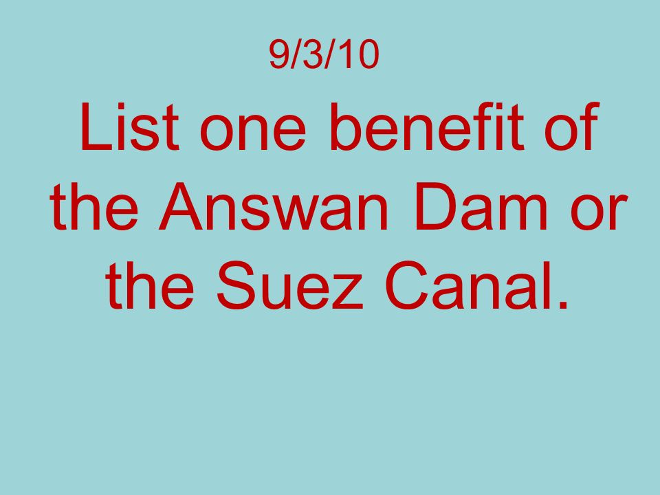 List one benefit of the Answan Dam or the Suez Canal.