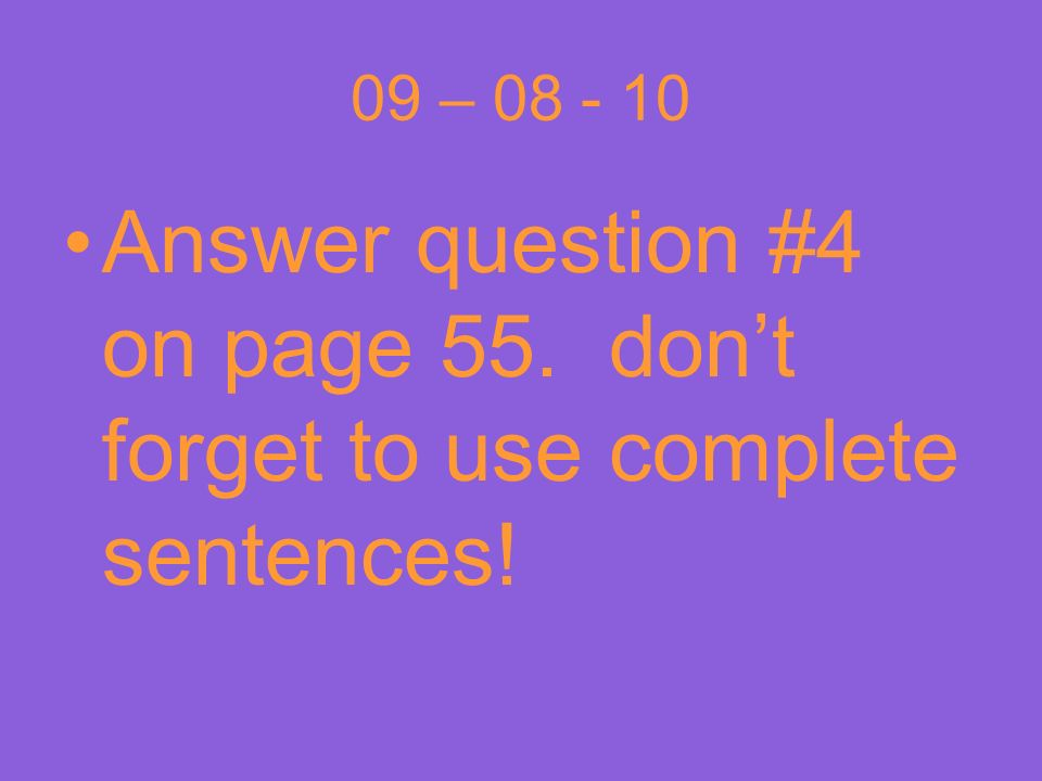 Answer question #4 on page 55. don't forget to use complete sentences!