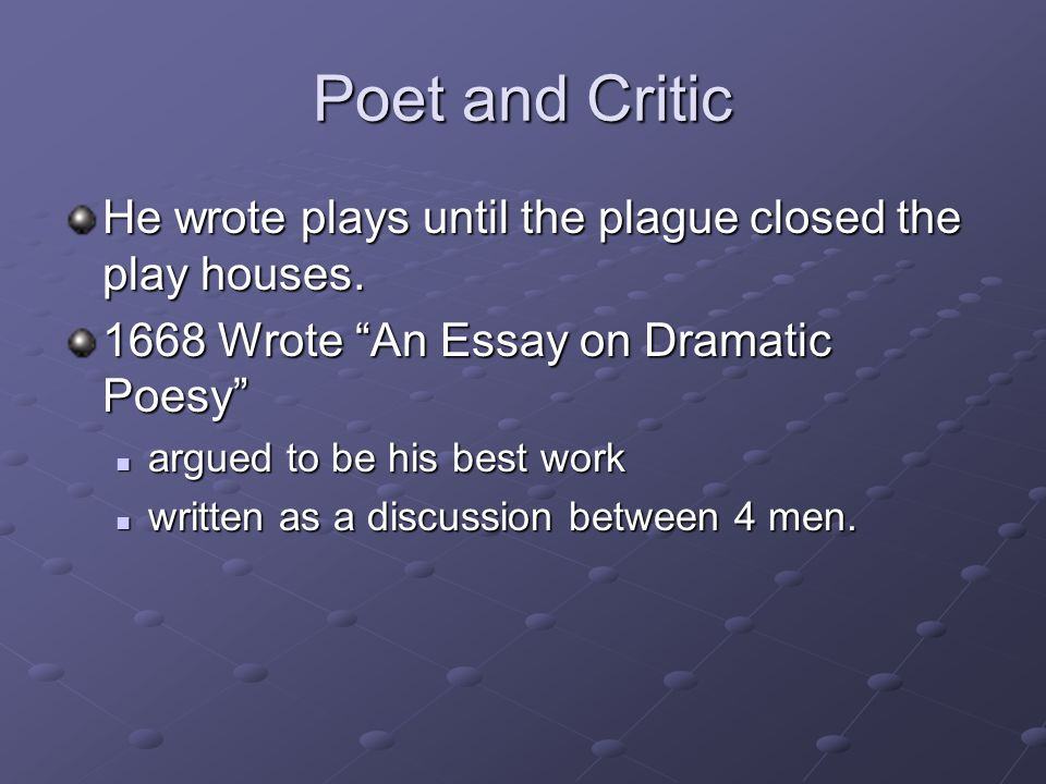 an essay on dramatic poetry dryden Literary theory essay on dryden's 'an essay on dramatic poesy' john dryden's essay an essay on dramatic poesy gives an explicit account of neoclassical theory of art in general he notes that poetry is now held in lower esteem.