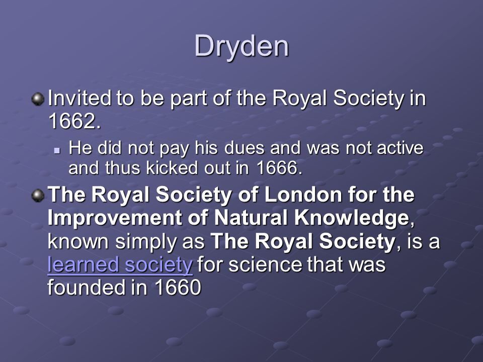 Dryden Invited to be part of the Royal Society in 1662.