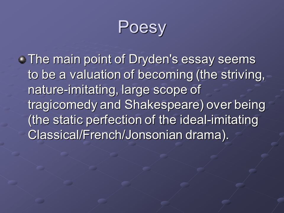 dryden an essay of dramatic poesy notes Dryden s main contribution to literary criticism is represented by an essay of dramatic poesy in which in the form of a lively dialogue his views on drama are propounded.