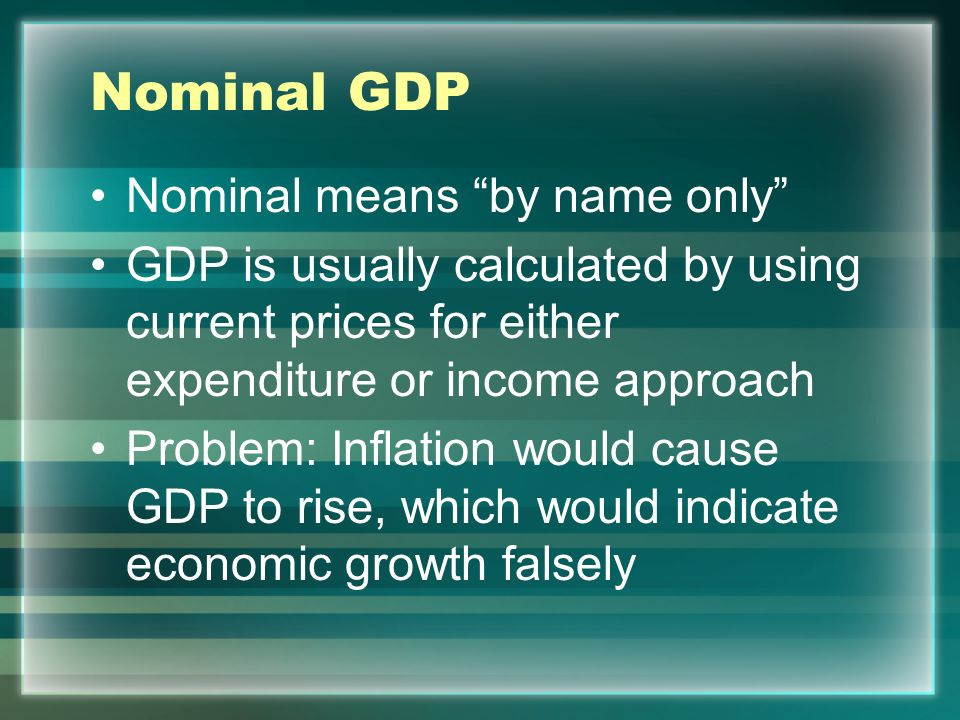 Nominal GDP Nominal means by name only