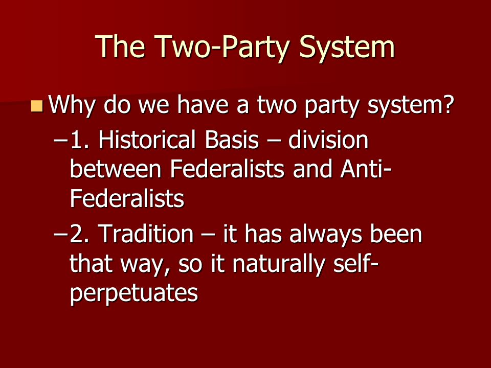 The Two-Party System Why do we have a two party system