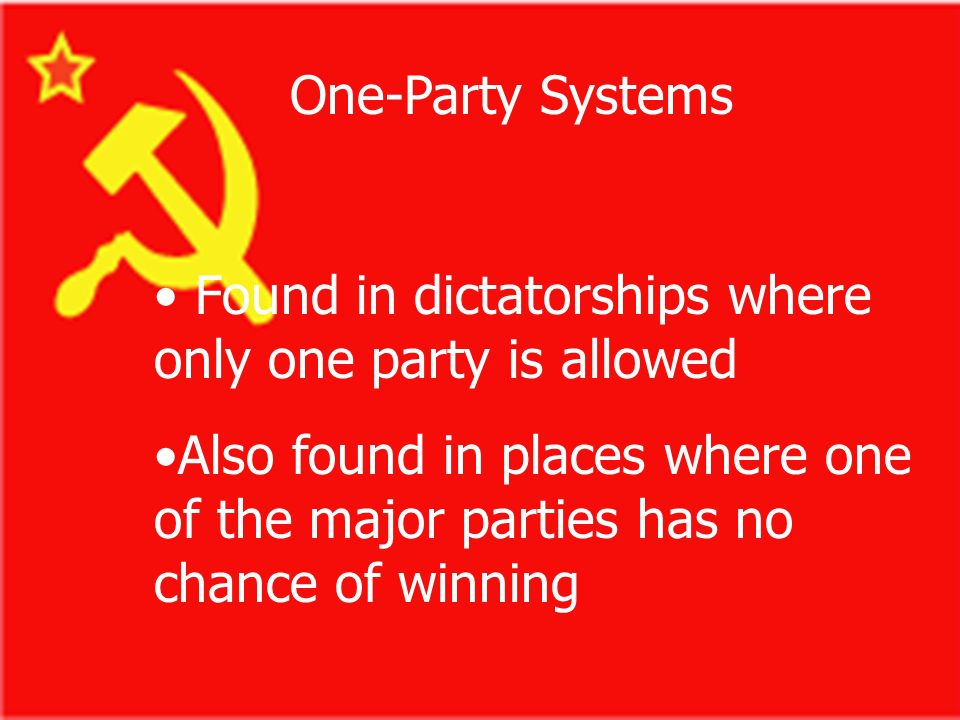 One-Party Systems Found in dictatorships where only one party is allowed.