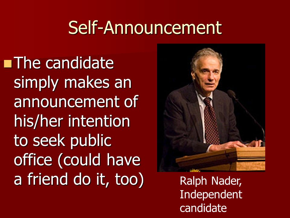Self-Announcement The candidate simply makes an announcement of his/her intention to seek public office (could have a friend do it, too)