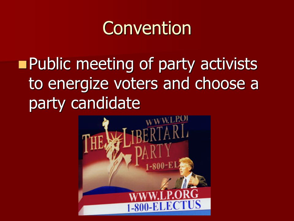 Convention Public meeting of party activists to energize voters and choose a party candidate