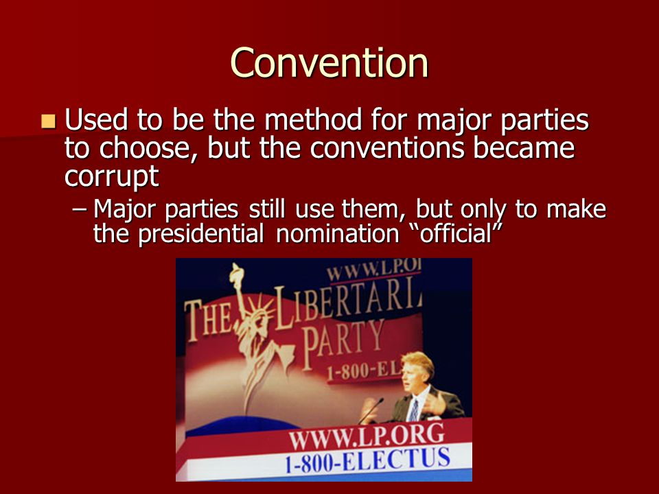 Convention Used to be the method for major parties to choose, but the conventions became corrupt.