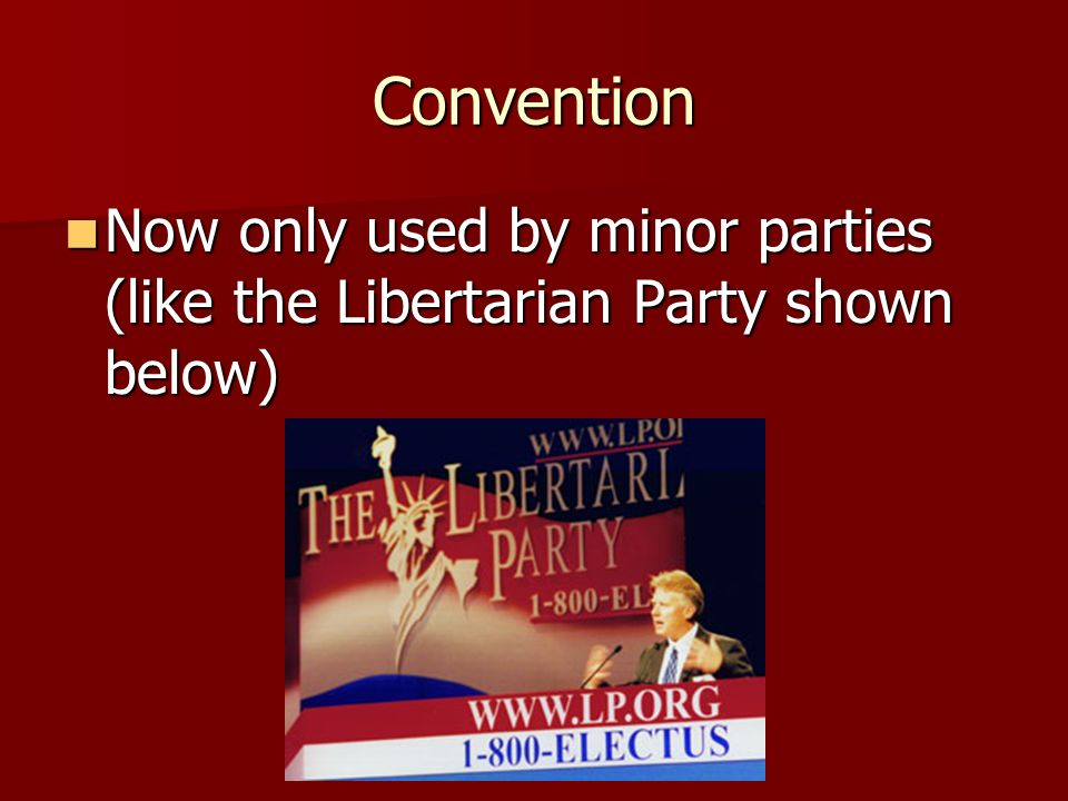 Convention Now only used by minor parties (like the Libertarian Party shown below)