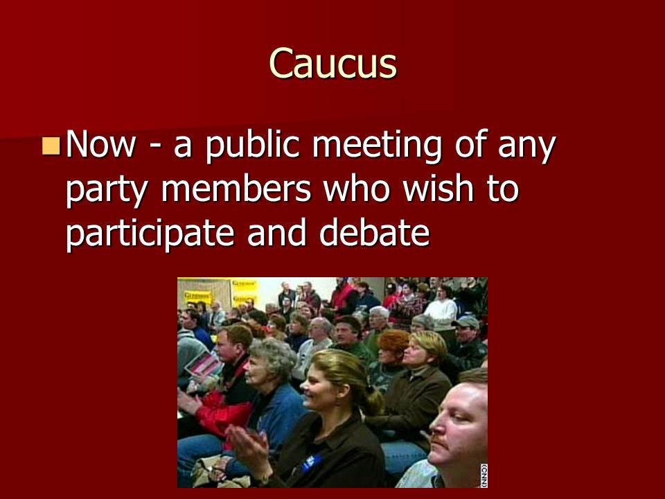 Caucus Now - a public meeting of any party members who wish to participate and debate