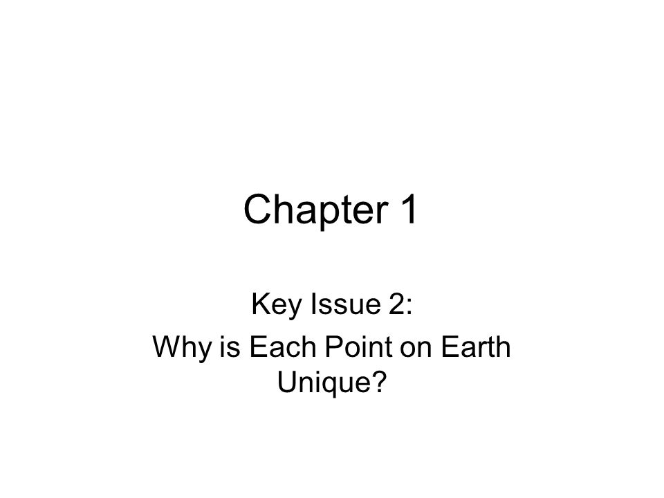Key Issue 2: Why is Each Point on Earth Unique