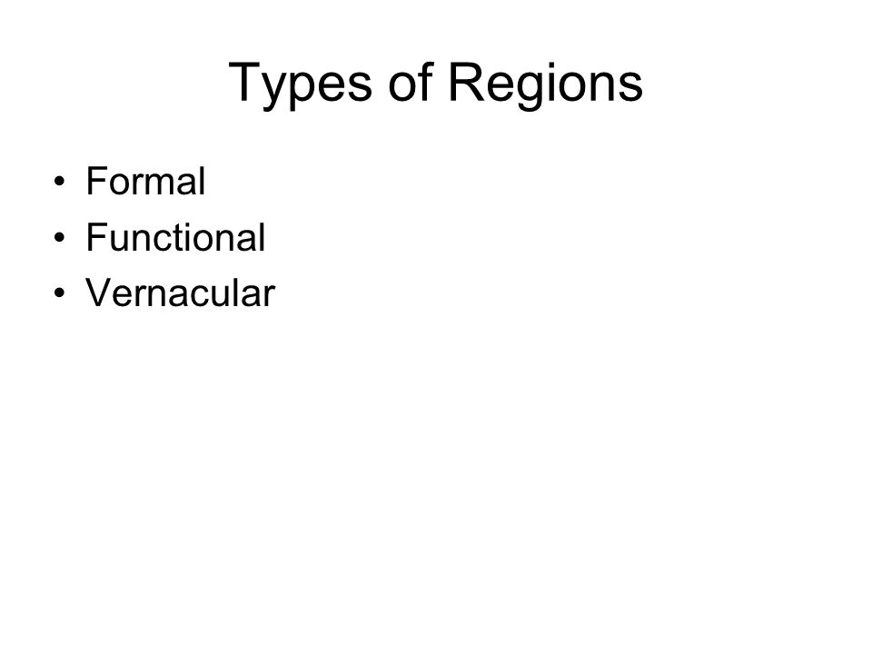 Types of Regions Formal Functional Vernacular
