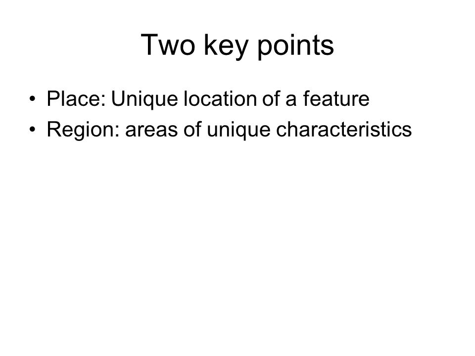 Two key points Place: Unique location of a feature