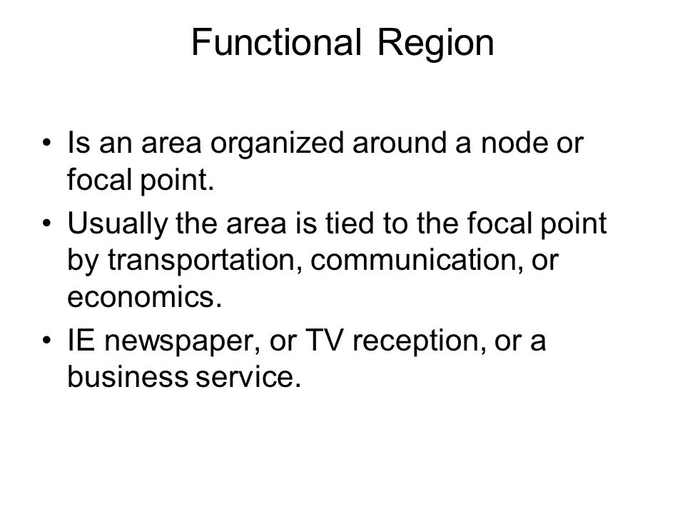 Functional Region Is an area organized around a node or focal point.