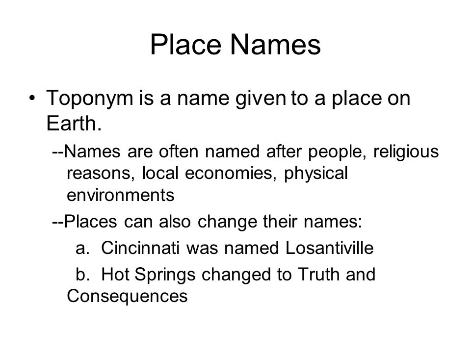 Place Names Toponym is a name given to a place on Earth.