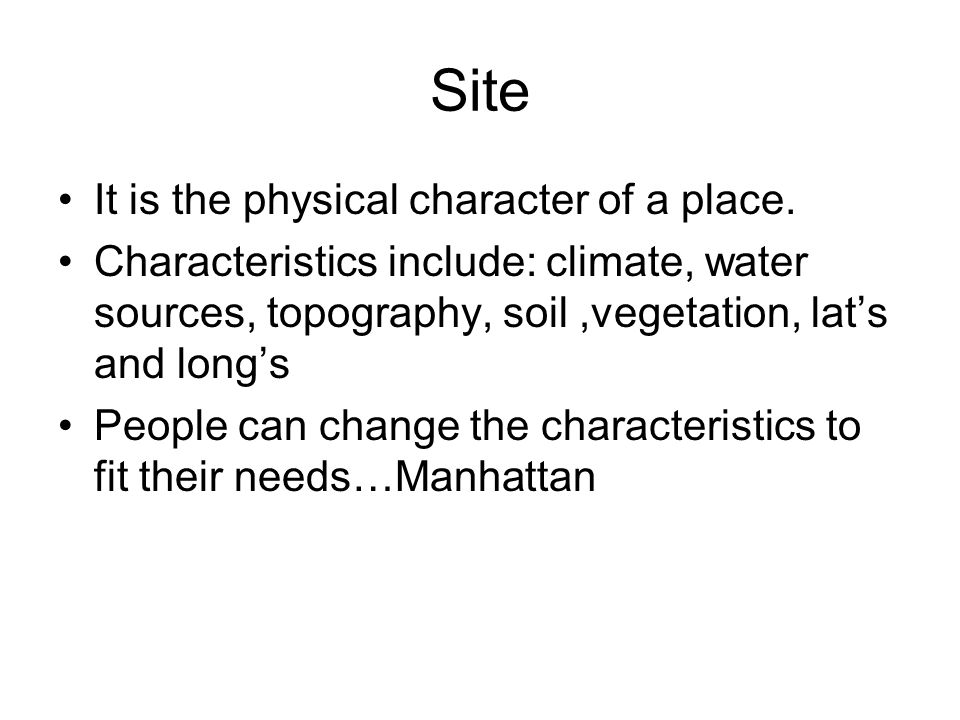 Site It is the physical character of a place.