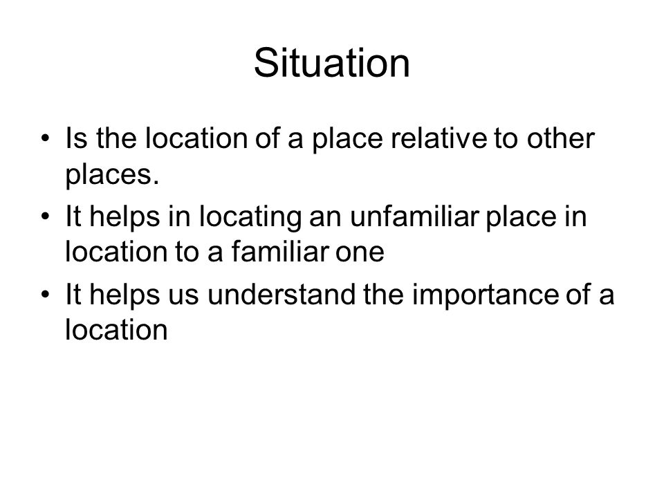 Situation Is the location of a place relative to other places.
