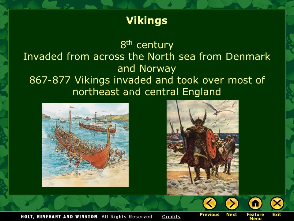 Vikings 8th century Invaded from across the North sea from Denmark and Norway 867-877 Vikings invaded and took over most of northeast and central England