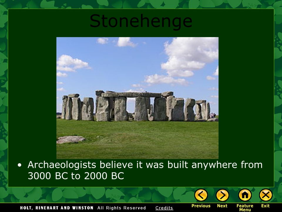 Stonehenge Archaeologists believe it was built anywhere from 3000 BC to 2000 BC
