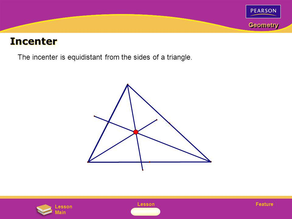 Incenter The incenter is equidistant from the sides of a triangle.