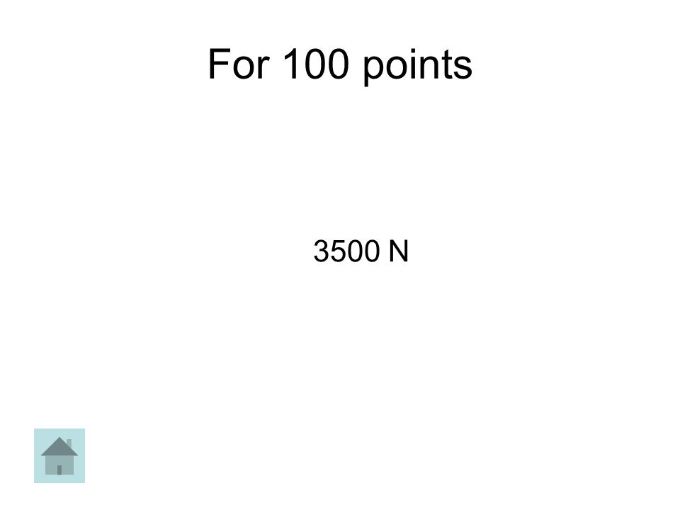 For 100 points 3500 N