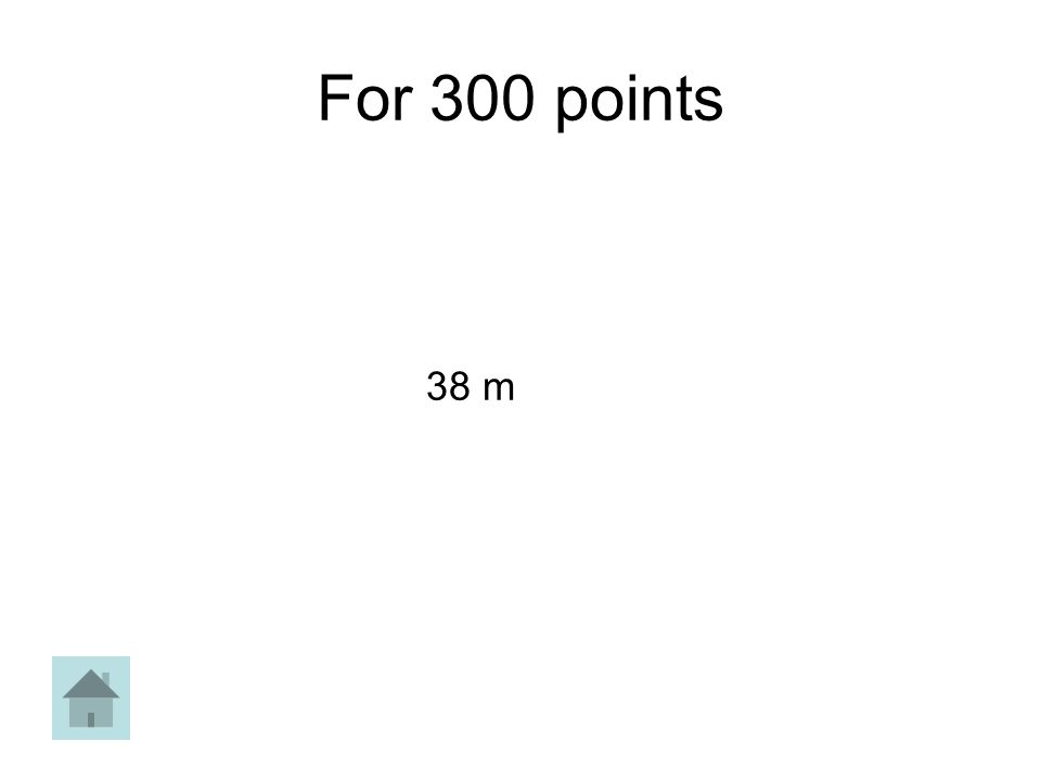 For 300 points 38 m