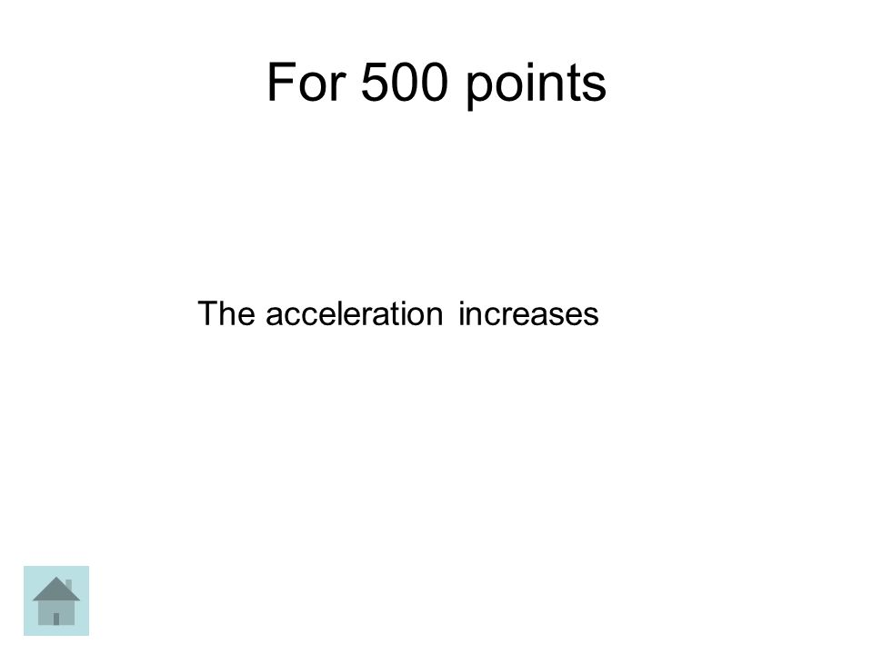 For 500 points The acceleration increases
