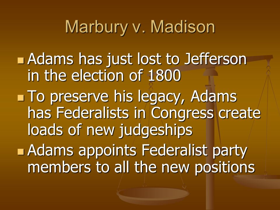Marbury v. Madison Adams has just lost to Jefferson in the election of 1800.