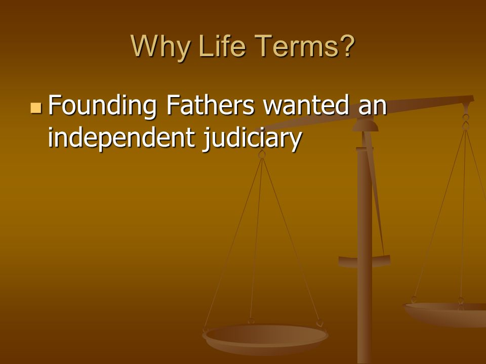 Why Life Terms Founding Fathers wanted an independent judiciary