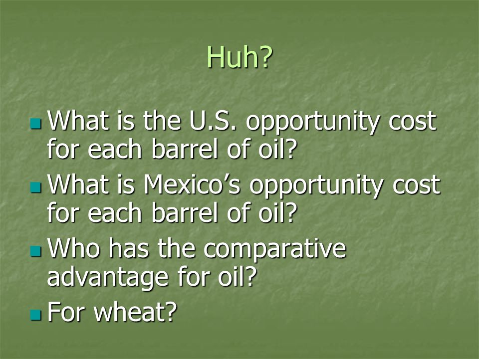Huh What is the U.S. opportunity cost for each barrel of oil