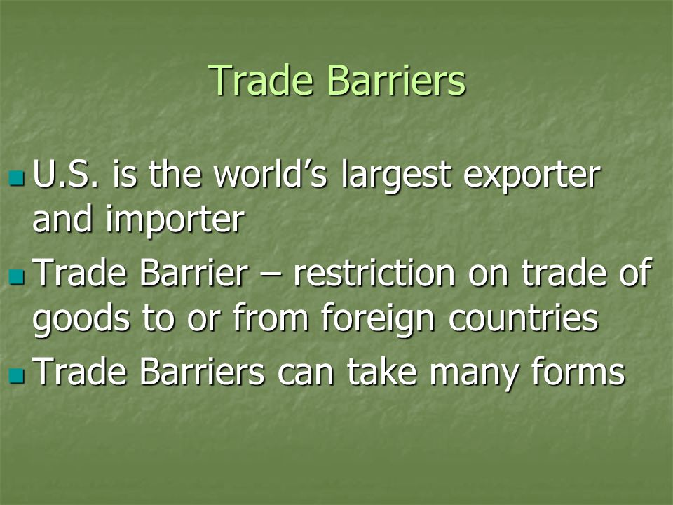 Trade Barriers U.S. is the world's largest exporter and importer