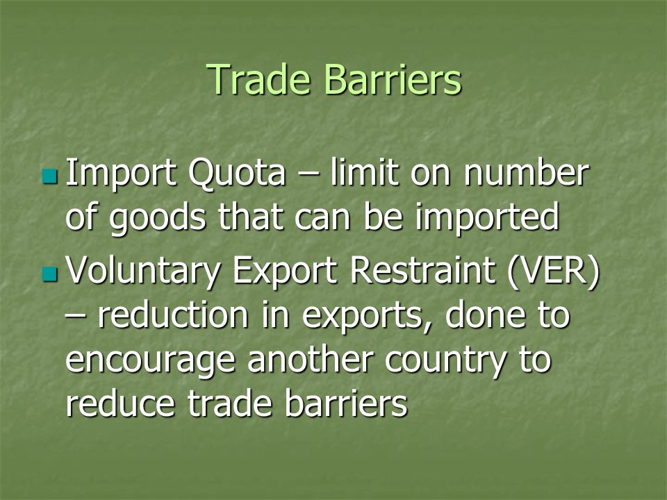 Trade BarriersImport Quota – limit on number of goods that can be imported.