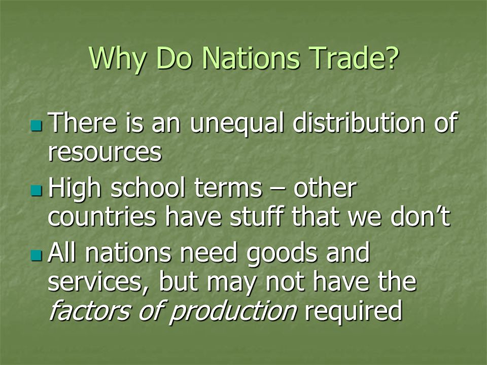 Why Do Nations Trade There is an unequal distribution of resources