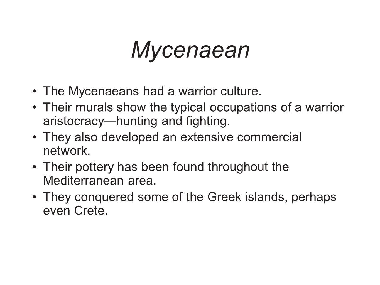 Mycenaean The Mycenaeans had a warrior culture.