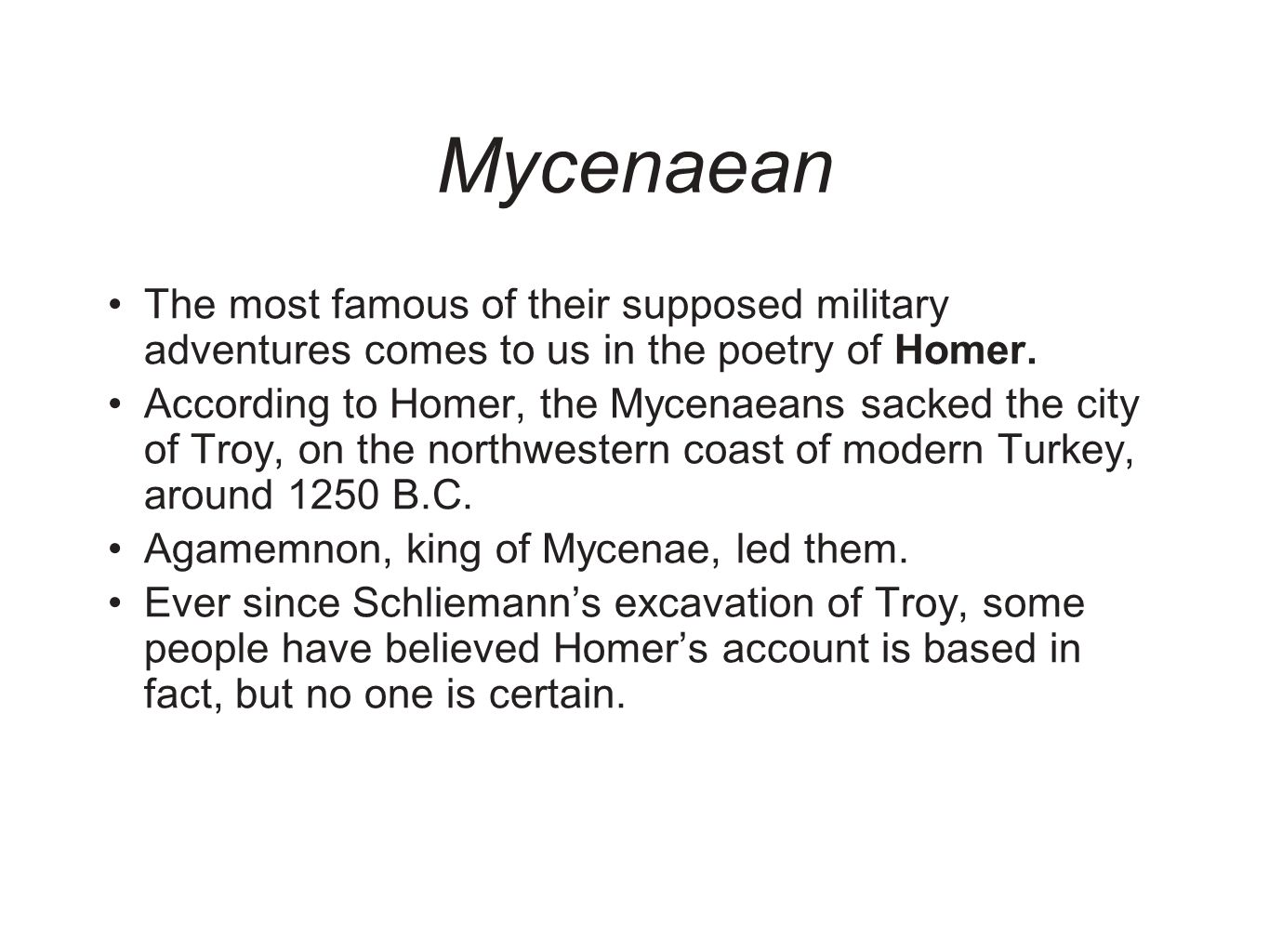 Mycenaean The most famous of their supposed military adventures comes to us in the poetry of Homer.