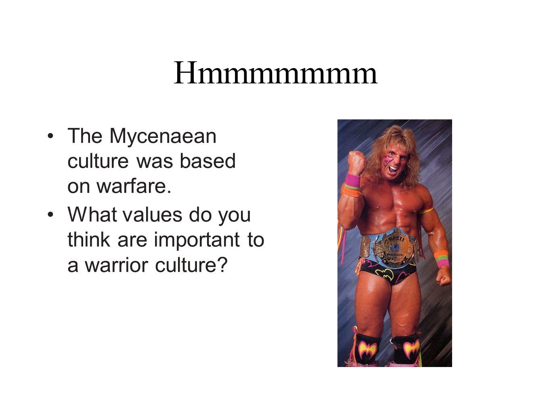 Hmmmmmmm The Mycenaean culture was based on warfare.