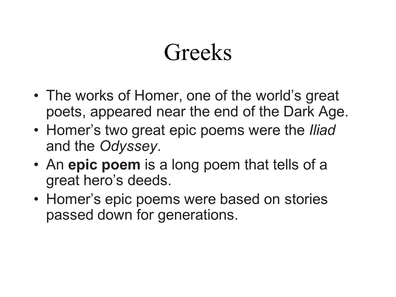Greeks The works of Homer, one of the world's great poets, appeared near the end of the Dark Age.