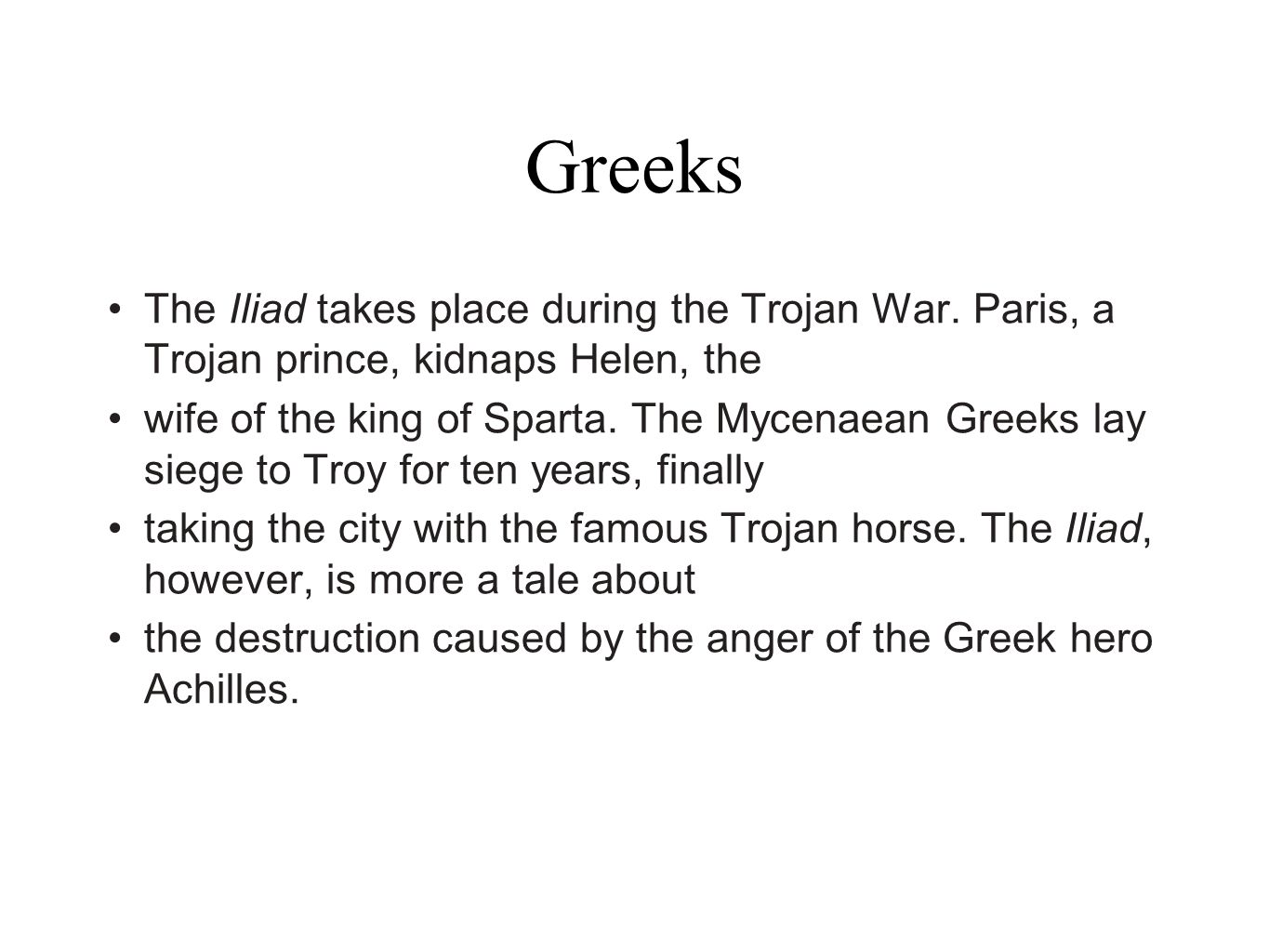 Greeks The Iliad takes place during the Trojan War. Paris, a Trojan prince, kidnaps Helen, the.