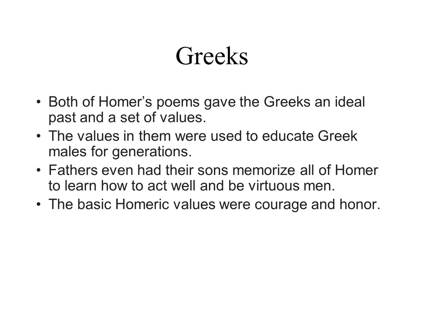 GreeksBoth of Homer's poems gave the Greeks an ideal past and a set of values.