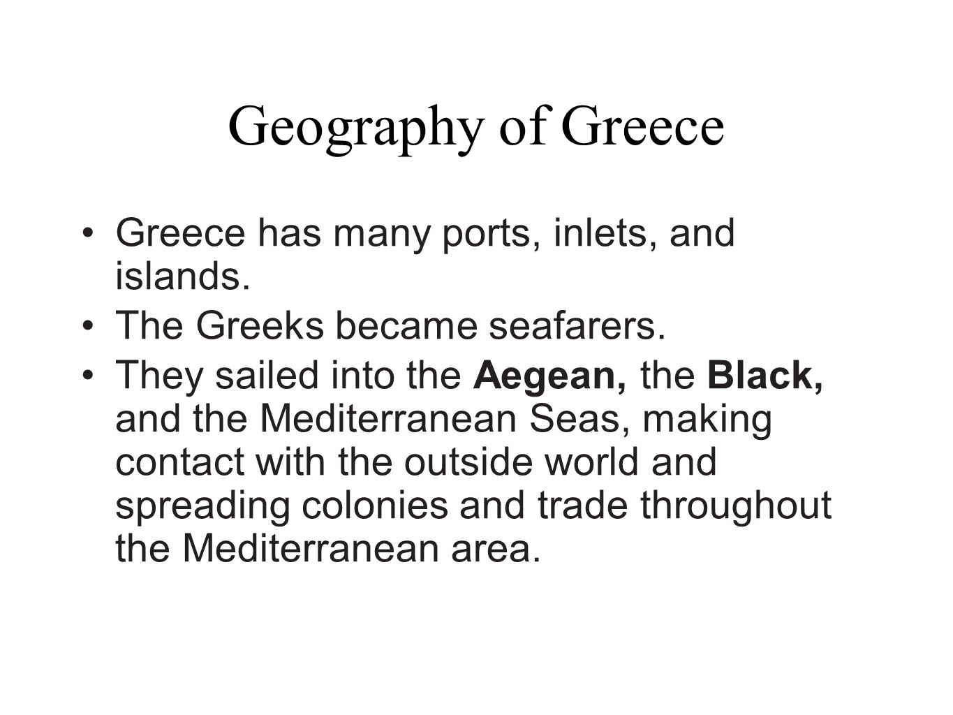 Geography of Greece Greece has many ports, inlets, and islands.