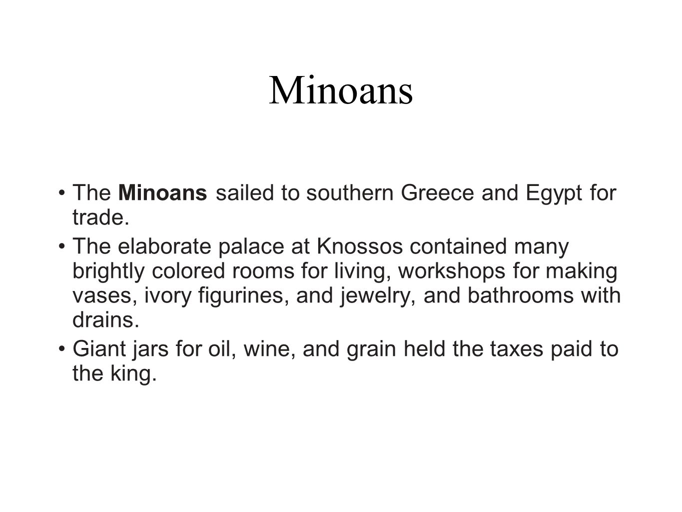 Minoans The Minoans sailed to southern Greece and Egypt for trade.