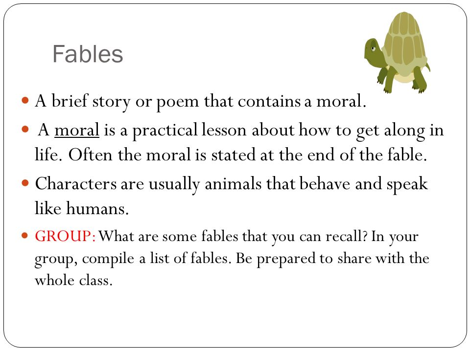 Fables A brief story or poem that contains a moral.