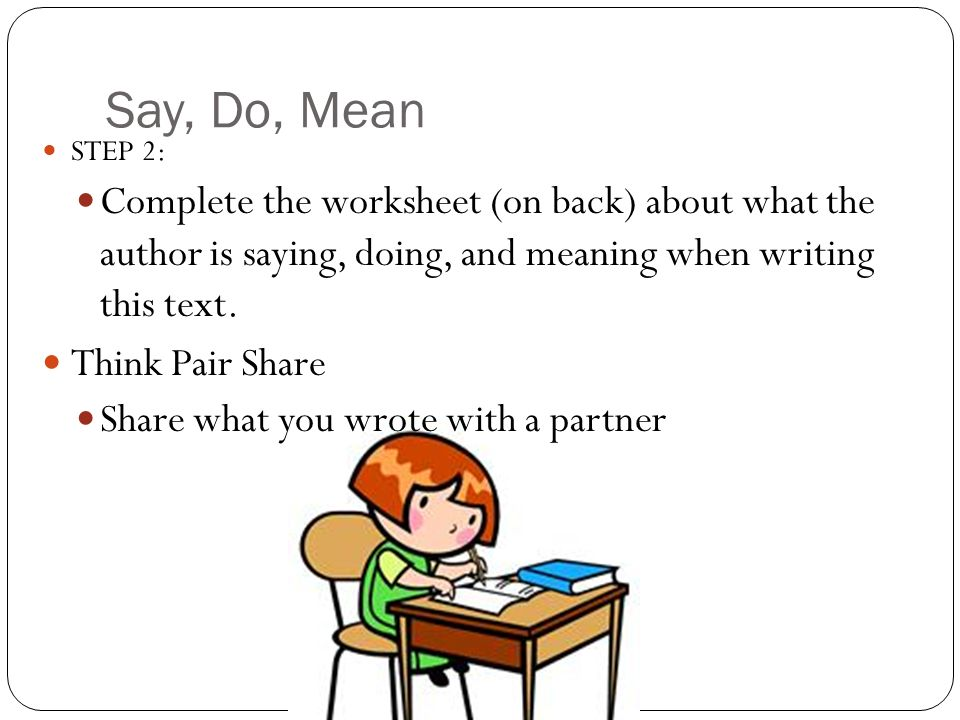 Say, Do, Mean STEP 2: Complete the worksheet (on back) about what the author is saying, doing, and meaning when writing this text.